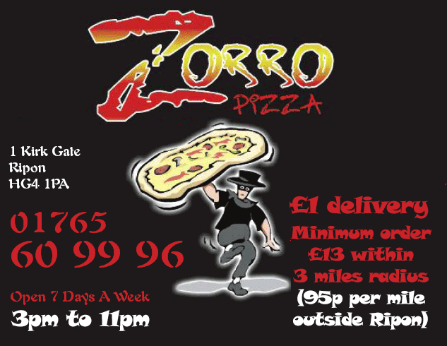 Zorro Pizza Ripon, 1 Kirkgate Ripon HG4 1PA - Tekephone: 01765 609996 - Open 7 Days a week, 3.00pm until late (Thursday lunchtime unil late). Free Delivery - Minimum order £10 within 3 miles radius (50p per mile outside Rippon)